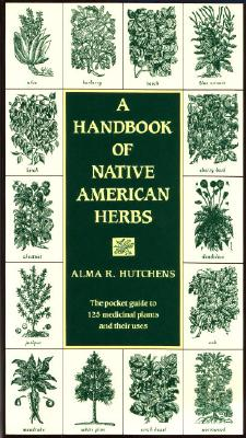 A Handbook of Native American Herbs By Hutchens, Alma R.