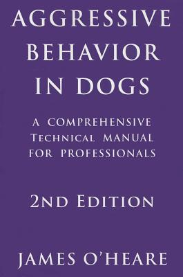 Aggressive Behavior in Dogs By O'Heare, James
